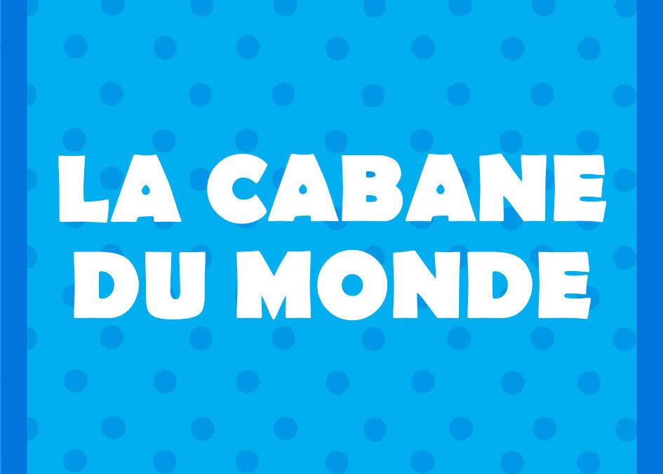 La Cabane Du Monde